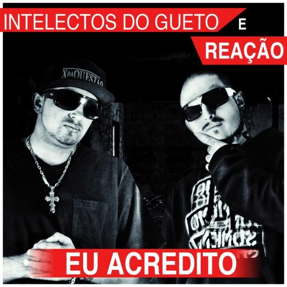 """Intelectos do Gueto e Reação lançam música """"Eu Acredito"""