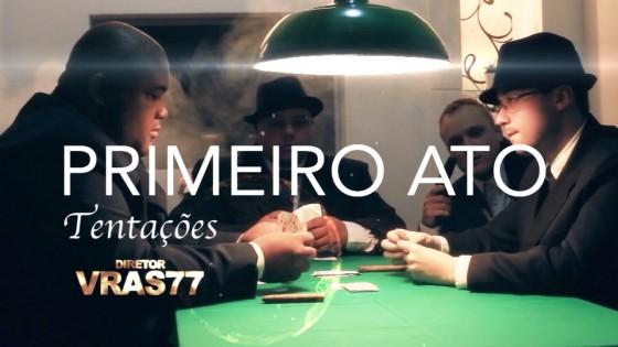 Primeiro Ato lança novo videoclipe com produção de Vida Loka Produções e Vras77