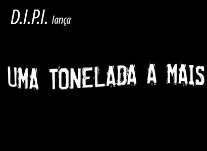 """D.I.P.I. lança """"Uma tonelada a mais"""", primeiro single do novo EP"""